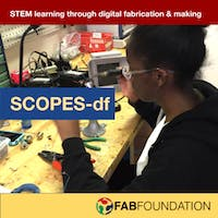 Join the Fab Foundation SCOPESdf Community of Practice for Educators Early