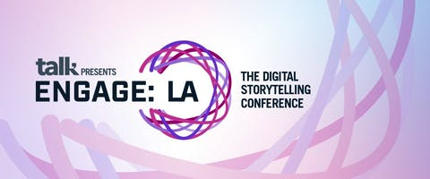 Talk Presents ENGAGE: The LA Digital Storytelling Conference