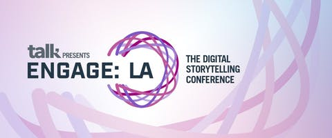Talk Presents ENGAGE: The LA Digital Storytelling Conference