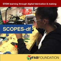 Week of Making SCOPESdf Education Through Digital Fabrication Call for Submissions