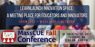 MassCue - LearnLaunch Innovation Space: A Meeting Place for Educators and Innovators