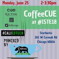California EdTech Republic #CoffeeCUE at ISTE 2018