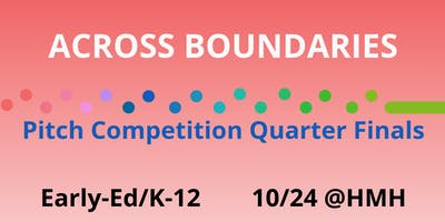 Early Ed K-12 Pitch Competition Quarter Finals   LearnLaunch Across Boundaries