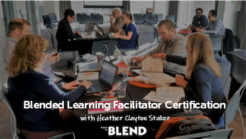 Blended Learning Facilitator Certification with Heather Clayton Staker