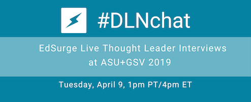 #DLNchat: EdSurge Live Thought Leader Interviews at ASU + GSV 2019