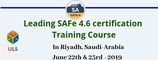 Leading SAFe 4.6 Certification Training Course in Riyadh, Saudi-Arabia.