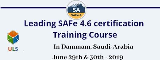 Leading SAFe 4.6 Certification Training Course in Dammam, Saudi-Arabia.