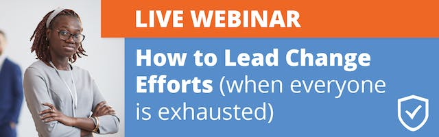 How to Lead Change Efforts (when everyone is exhausted)