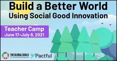Teacher Camp: Build a Better World Using Social Good Innovation  Pactful