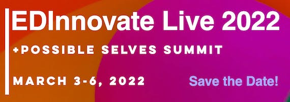 EDInnovate Live 2022 and Possible Selves Summit
