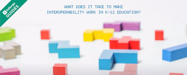 What Does It Take to Make Interoperability Work in K-12 Education?