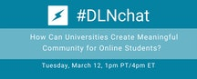 #DLNchat: How Can Universities Create Meaningful Community for Online Students?
