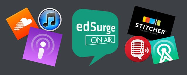 On Air: The EdSurge Podcast Releases on SoundCloud, Stitcher, and More