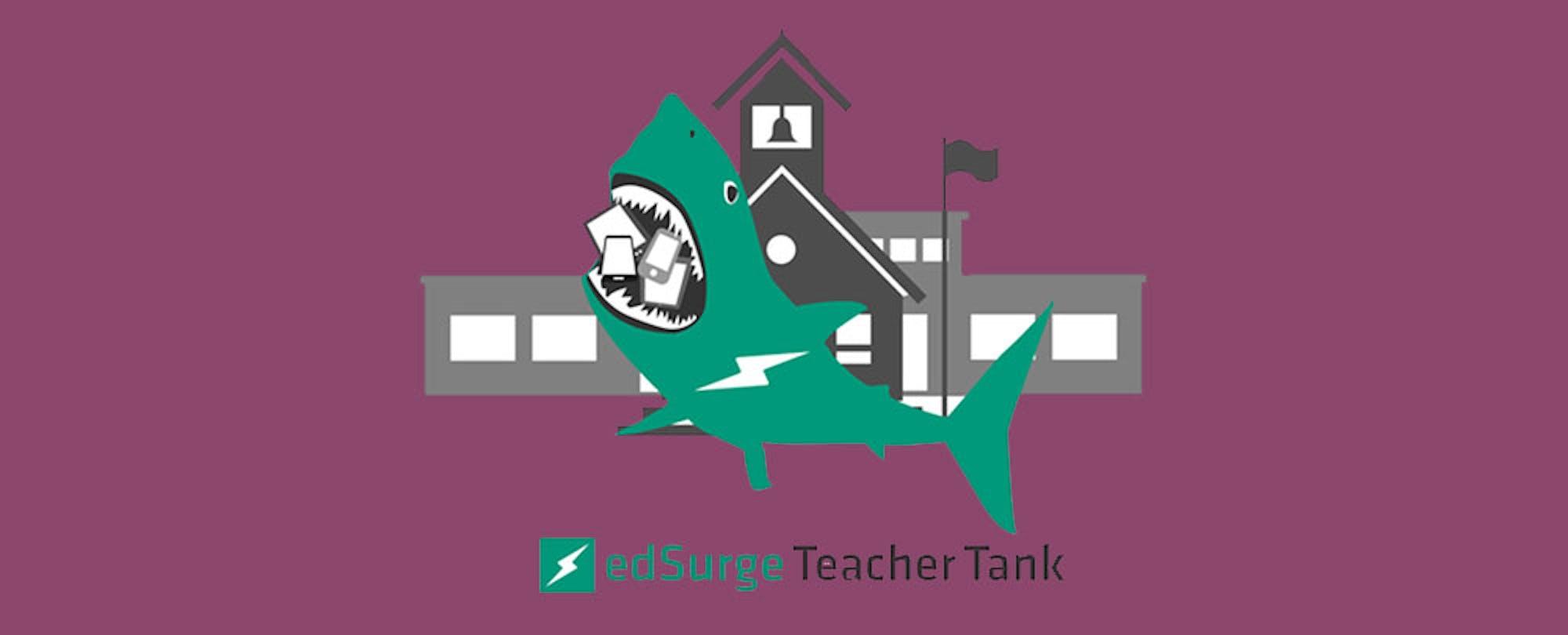 How to Survive the EdSurge Teacher Tank