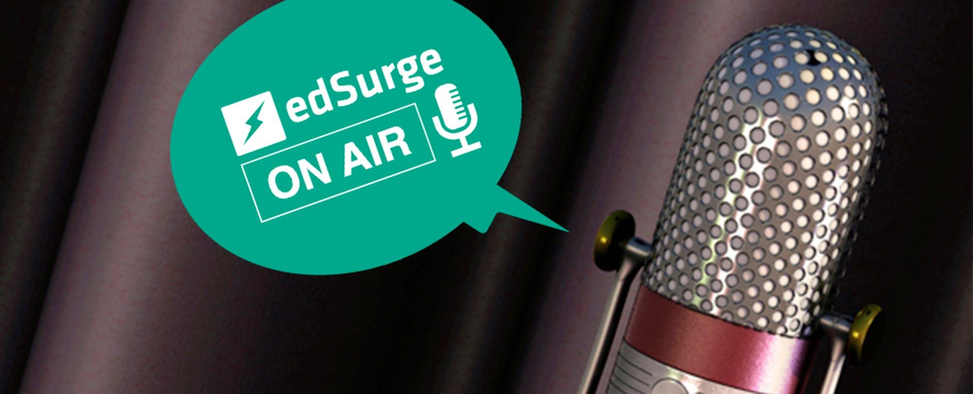 On Air: EdSurge Podcast, Week of Mar 23 - Mar 27