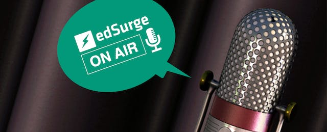 On Air: EdSurge Podcast, Week of Mar 23 - Mar 27