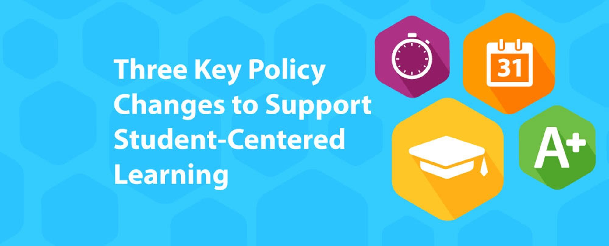 Three Key Policy Changes to Support Student-Centered Learning
