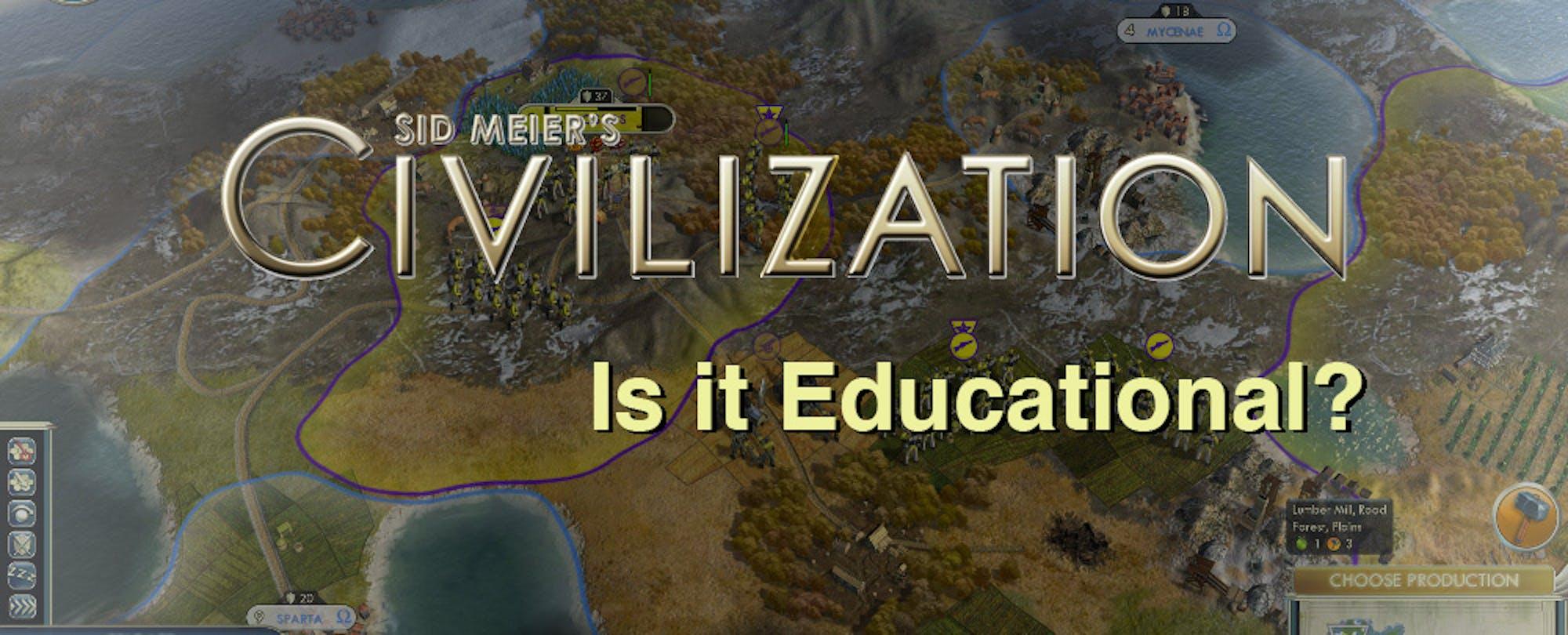 Sid Meier's Civilization: Is It Educational?