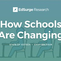 How Are Schools Changing? EdSurge Unveils Final Chapter of Yearlong 'State of Edtech' Report